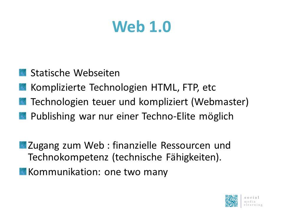 Web 1.0 Statische Webseiten Komplizierte Technologien HTML, FTP, etc Technologien teuer und kompliziert (Webmaster) Publishing war nur einer Techno-Elite möglich Zugang zum Web : finanzielle Ressourcen und Technokompetenz (technische Fähigkeiten).