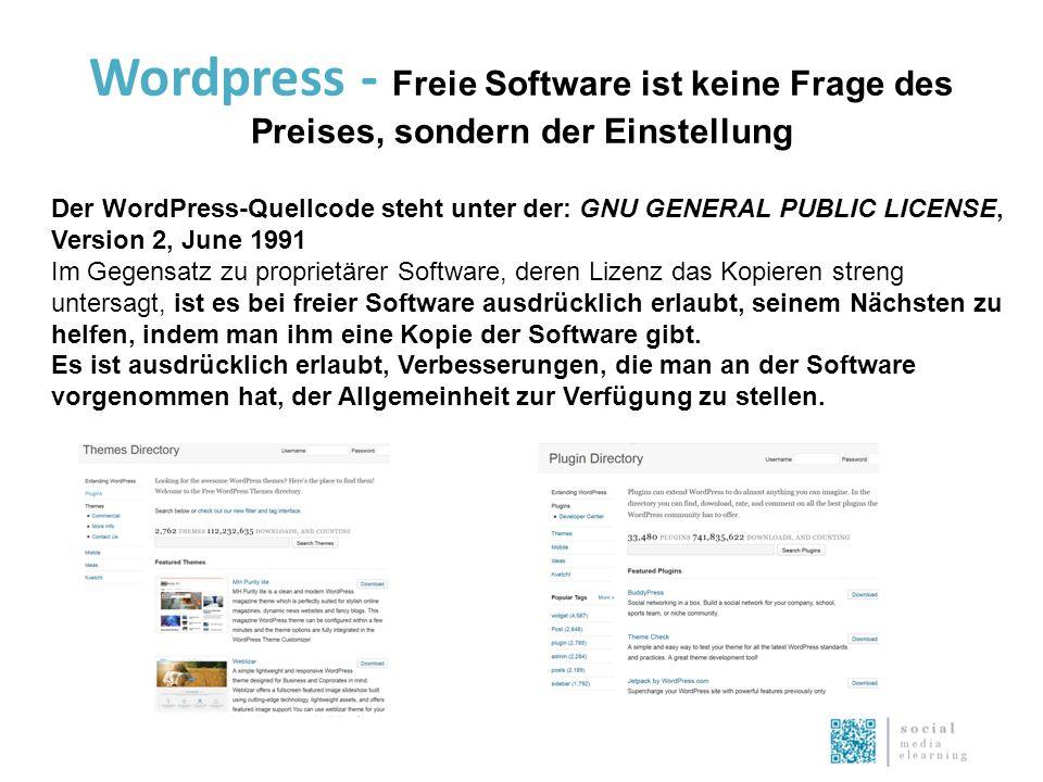Wordpress - Freie Software ist keine Frage des Preises, sondern der Einstellung Der WordPress-Quellcode steht unter der: GNU GENERAL PUBLIC LICENSE, Version 2, June 1991 Im Gegensatz zu proprietärer Software, deren Lizenz das Kopieren streng untersagt, ist es bei freier Software ausdrücklich erlaubt, seinem Nächsten zu helfen, indem man ihm eine Kopie der Software gibt.