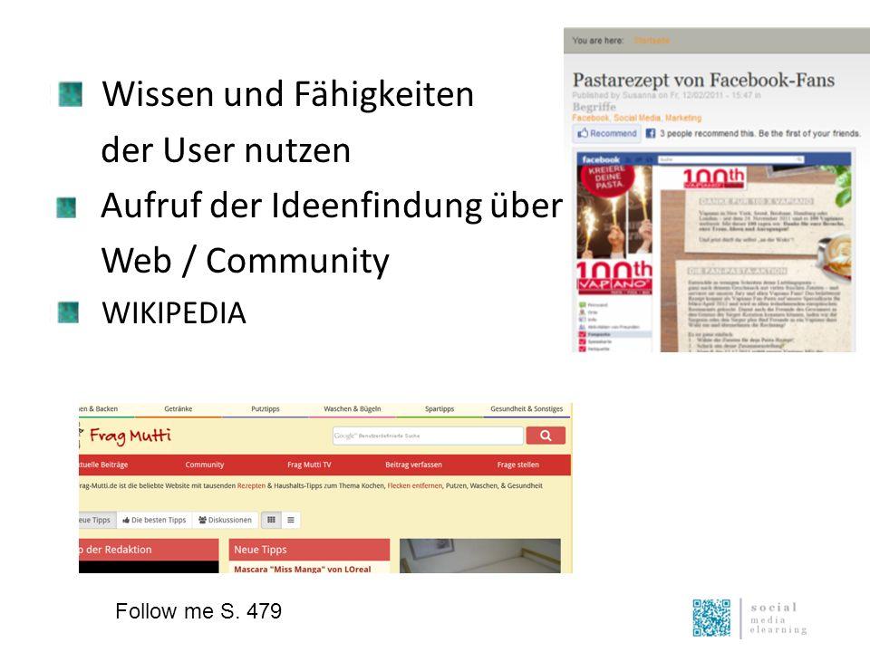 Wissen und Fähigkeiten der User nutzen Aufruf der Ideenfindung über Web / Community WIKIPEDIA Follow me S.