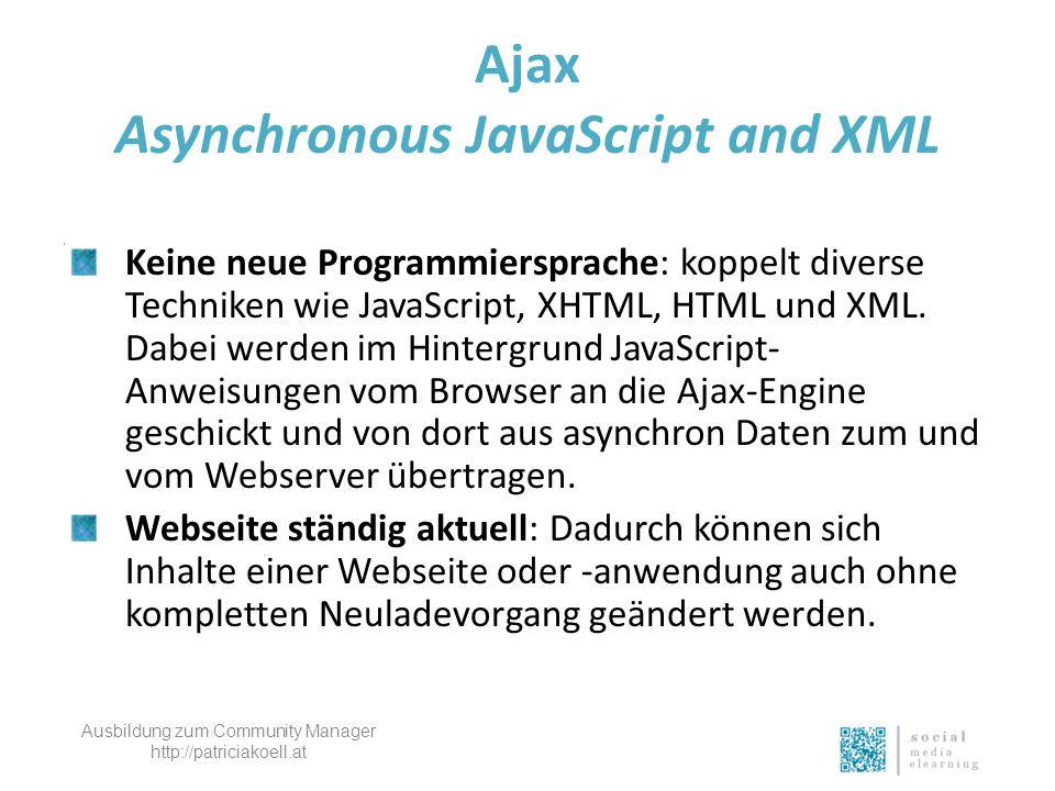 Ajax Asynchronous JavaScript and XML Keine neue Programmiersprache: koppelt diverse Techniken wie JavaScript, XHTML, HTML und XML.