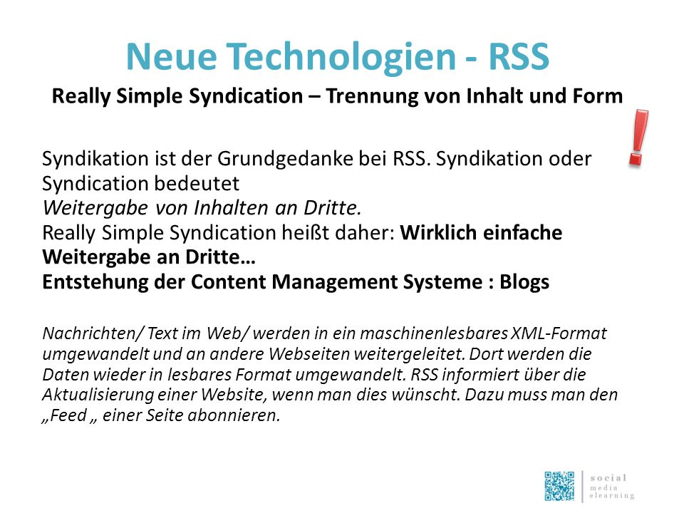 Neue Technologien - RSS Really Simple Syndication – Trennung von Inhalt und Form Syndikation ist der Grundgedanke bei RSS.