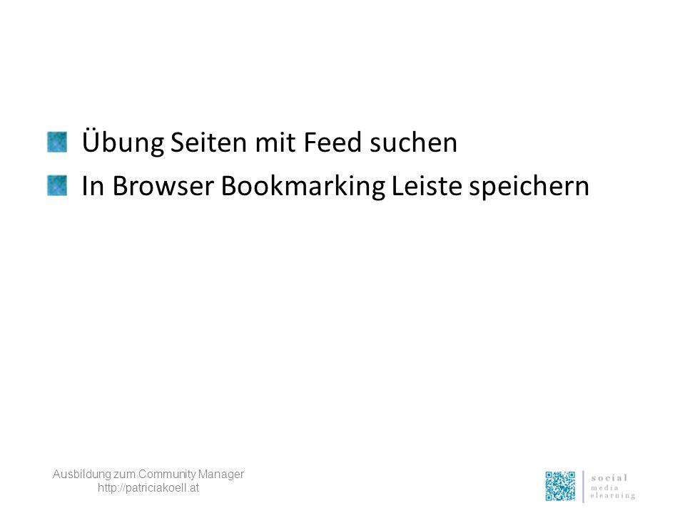 Übung Seiten mit Feed suchen In Browser Bookmarking Leiste speichern Ausbildung zum Community Manager http://patriciakoell.at