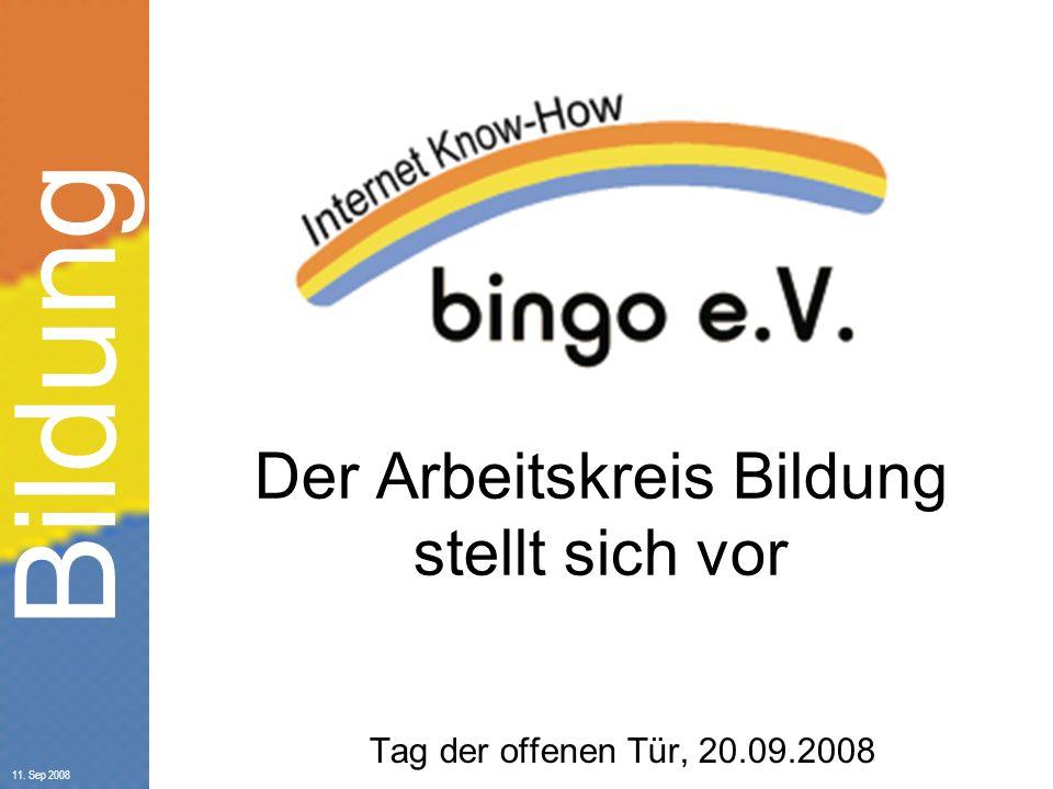 Bildung 11. Sep 2008 Der Arbeitskreis Bildung stellt sich vor Tag der offenen Tür, 20.09.2008