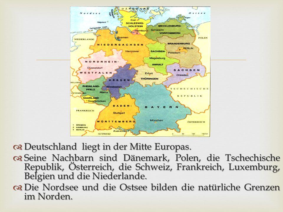   Deutschland liegt in der Mitte Europas.  Seine Nachbarn sind Dänemark, Polen, die Tschechische Republik, Österreich, die Schweiz, Frankreich, Lux
