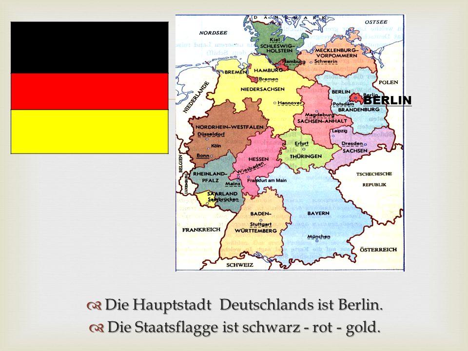   Die Hauptstadt Deutschlands ist Berlin.  Die Staatsflagge ist schwarz - rot - gold. BERLIN