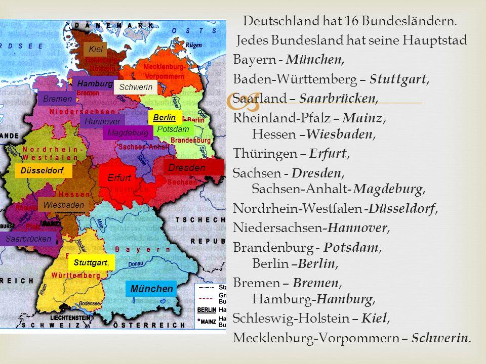 Deutschland hat 16 Bundesländern. Jedes Bundesland hat seine Hauptstad Bayern - München, Baden-Württemberg – Stuttgart, Saarland – Saarbrücken, Rhei