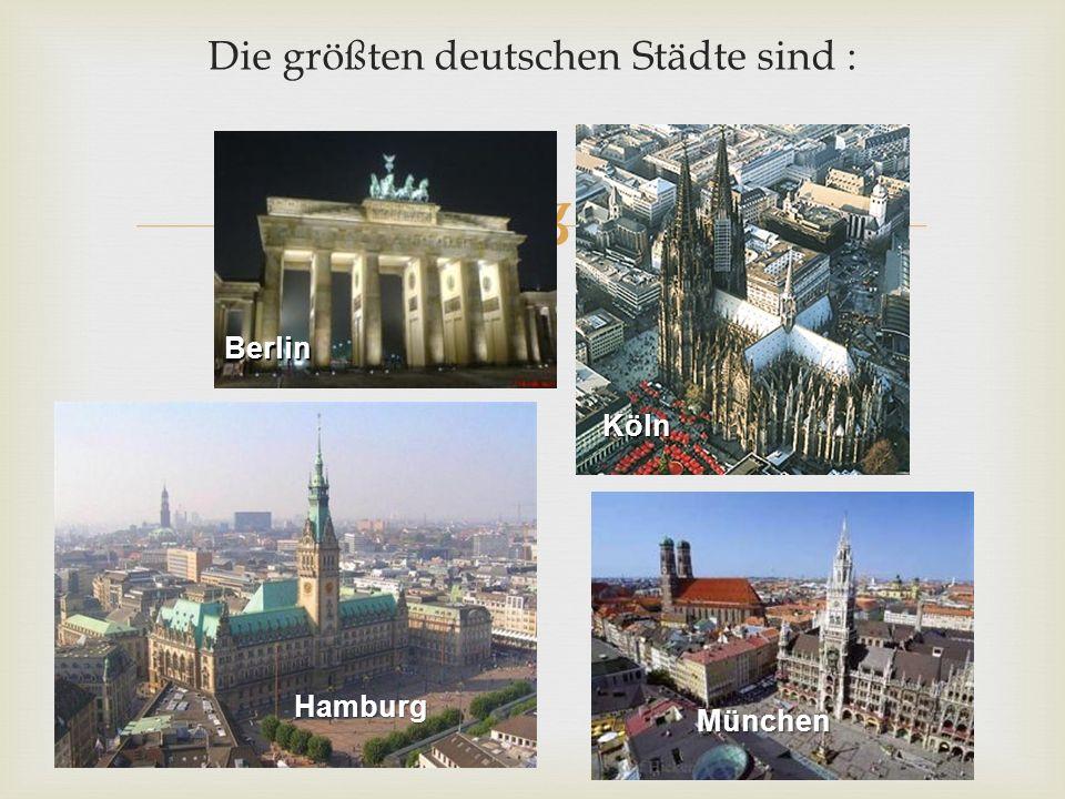  Die größten deutschen Städte sind : Berlin Köln München Hamburg