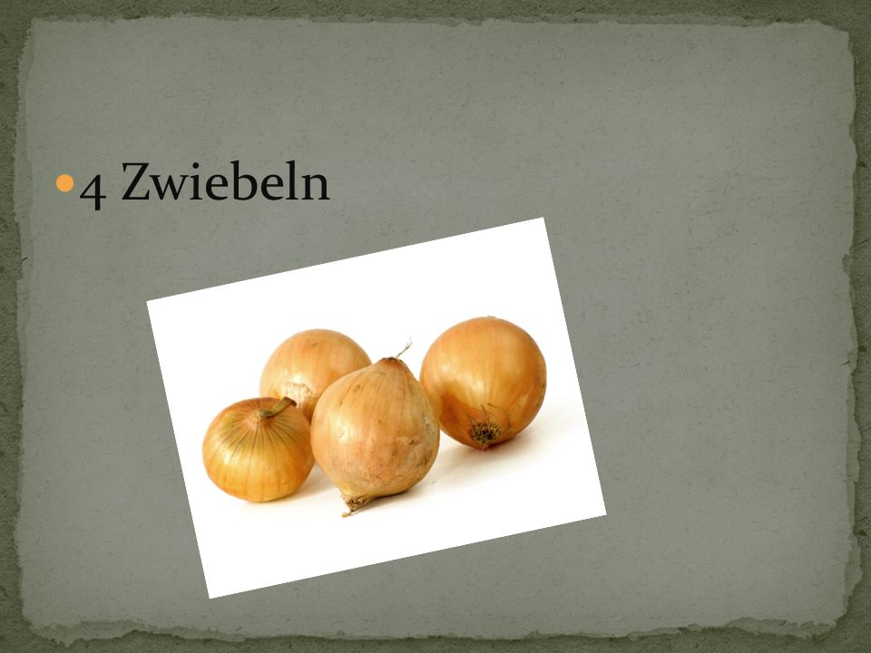 4 Zwiebeln