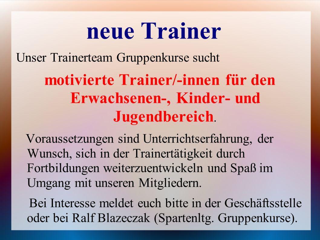 neue Trainer Unser Trainerteam Gruppenkurse sucht motivierte Trainer/-innen für den Erwachsenen-, Kinder- und Jugendbereich.