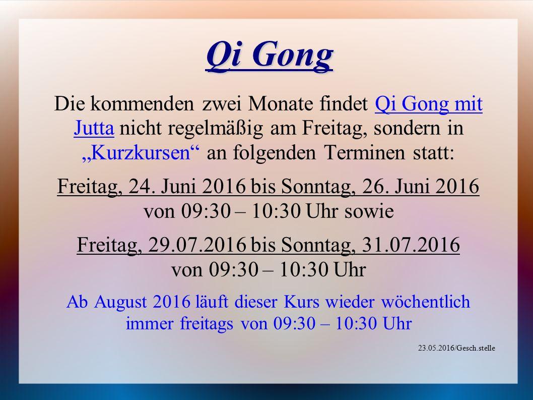 """Qi Gong Die kommenden zwei Monate findet Qi Gong mit Jutta nicht regelmäßig am Freitag, sondern in """"Kurzkursen an folgenden Terminen statt: Freitag, 24."""