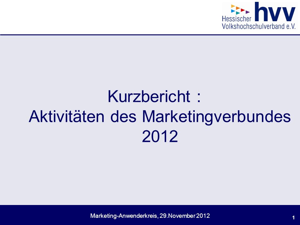 Marketing-Anwenderkreis, 29.November 2012 Kurzbericht : Aktivitäten des Marketingverbundes 2012 1