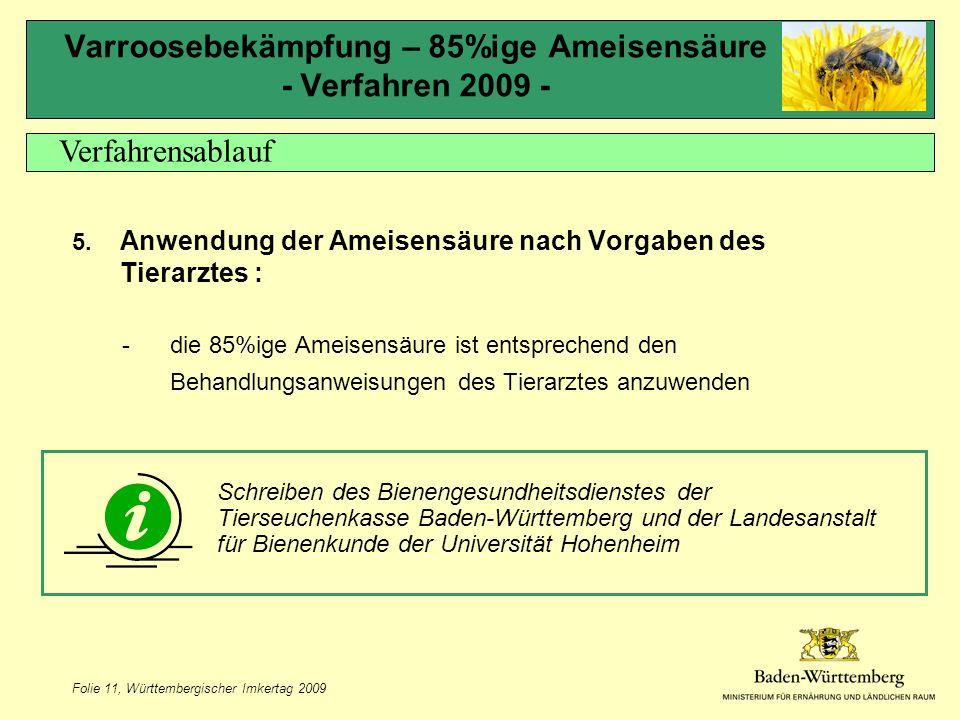 Folie 11, Württembergischer Imkertag 2009 Varroosebekämpfung – 85%ige Ameisensäure - Verfahren 2009 - 5.