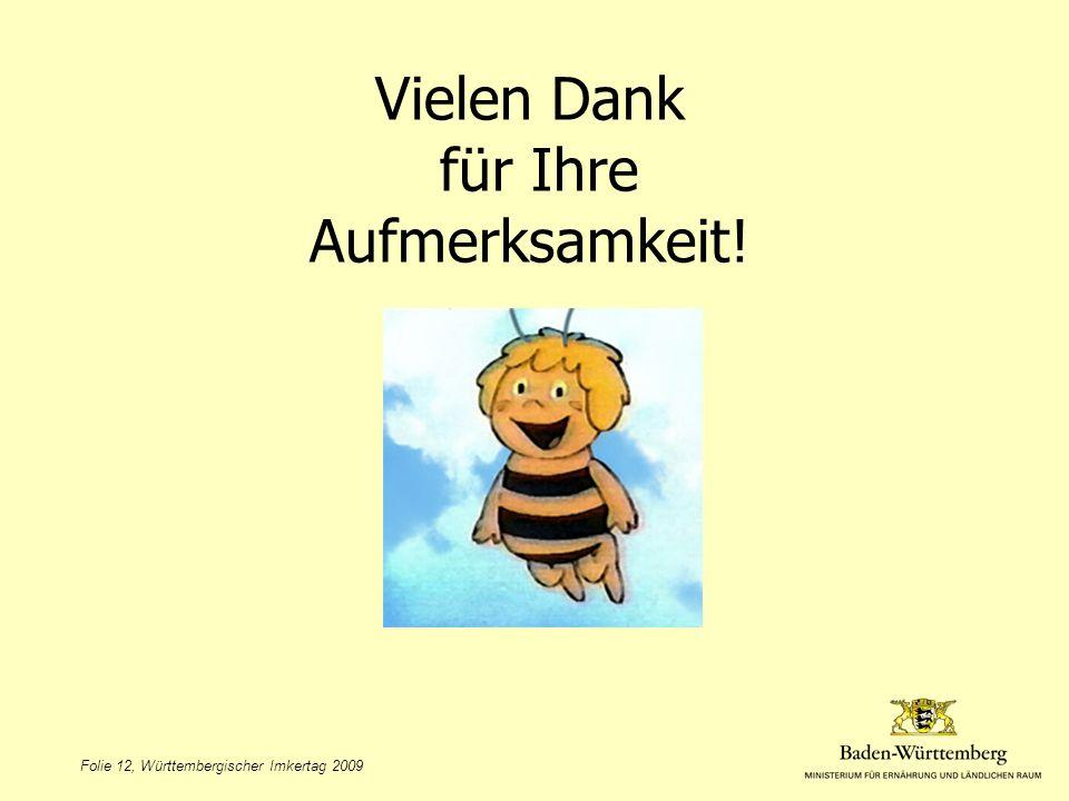 Folie 12, Württembergischer Imkertag 2009 Vielen Dank für Ihre Aufmerksamkeit!