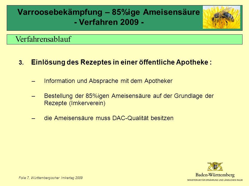 Folie 7, Württembergischer Imkertag 2009 Varroosebekämpfung – 85%ige Ameisensäure - Verfahren 2009 - 3.