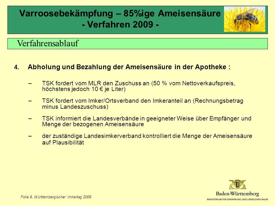 Folie 9, Württembergischer Imkertag 2009 Varroosebekämpfung – 85%ige Ameisensäure - Verfahren 2009 - 4.