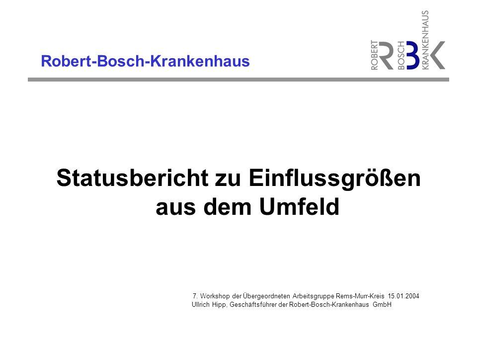 Robert-Bosch-Krankenhaus In der Übergeordneten Arbeitsgruppe vom 02.09.2003 wurden die aktuellen Entwicklungen, insbesondere in Stuttgart aber auch im weiteren Umfeld detailliert aufgezeigt.