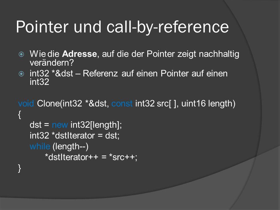 Pointer und call-by-reference  Wie die Adresse, auf die der Pointer zeigt nachhaltig verändern.