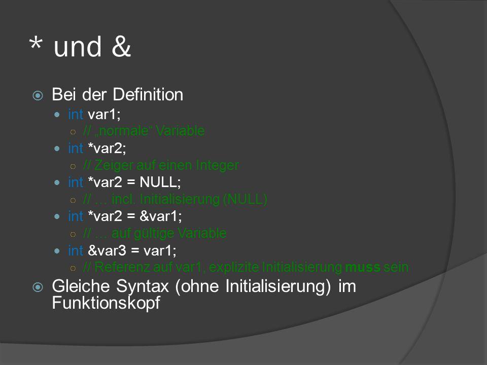 """* und &  Bei der Definition int var1; ○ // """"normale Variable int *var2; ○ // Zeiger auf einen Integer int *var2 = NULL; ○ // … incl."""