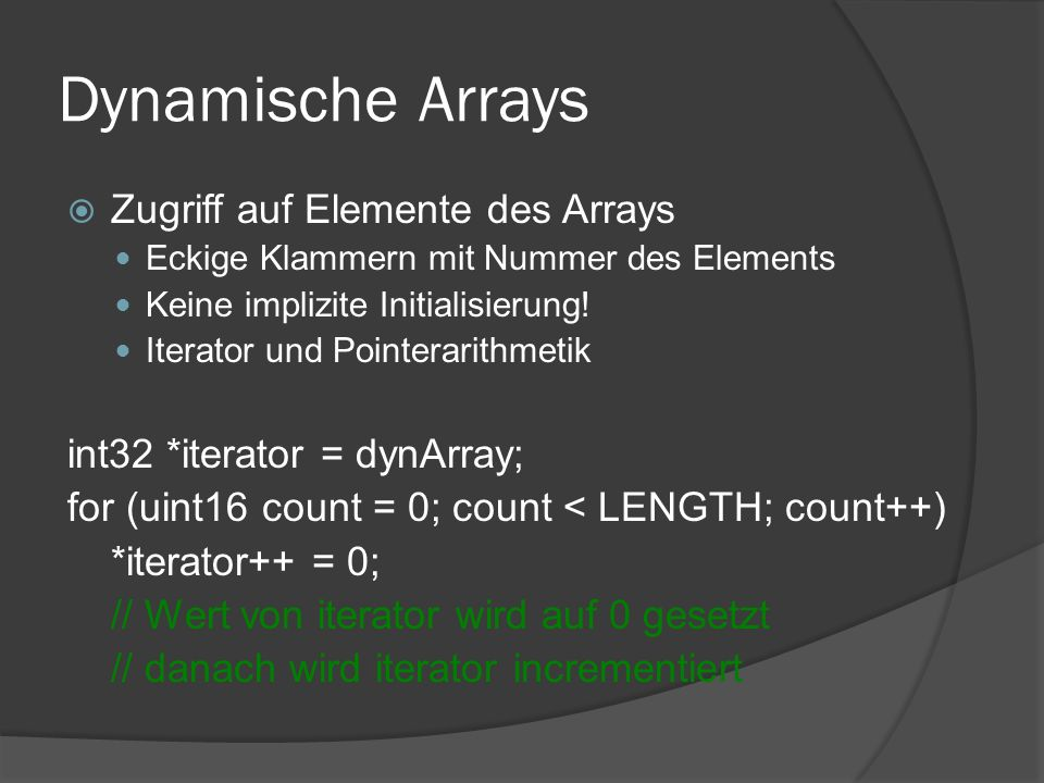 Dynamische Arrays  Zugriff auf Elemente des Arrays Eckige Klammern mit Nummer des Elements Keine implizite Initialisierung.