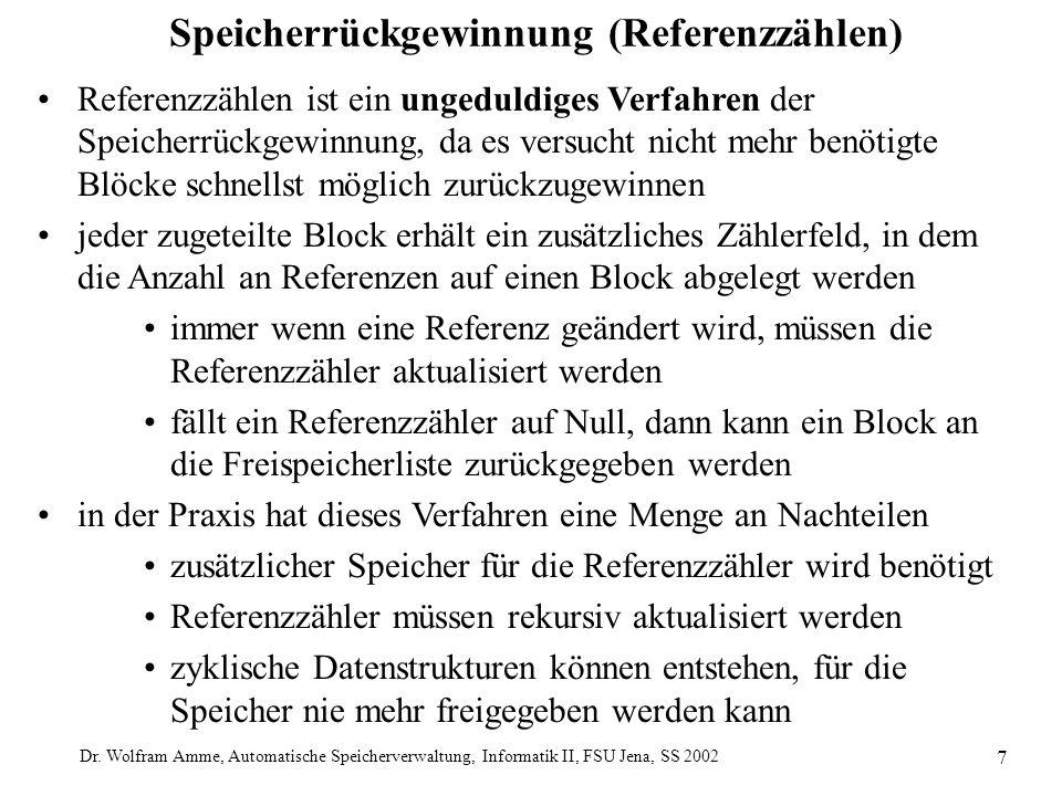 Dr. Wolfram Amme, Automatische Speicherverwaltung, Informatik II, FSU Jena, SS 2002 7 Speicherrückgewinnung (Referenzzählen) Referenzzählen ist ein un