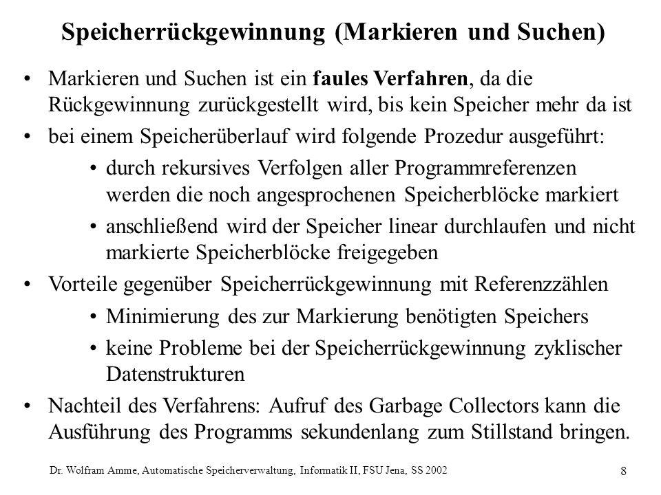 Dr. Wolfram Amme, Automatische Speicherverwaltung, Informatik II, FSU Jena, SS 2002 8 Speicherrückgewinnung (Markieren und Suchen) Markieren und Suche