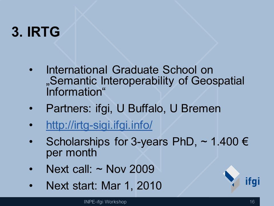 "INPE-ifgi Workshop 16 3. IRTG International Graduate School on ""Semantic Interoperability of Geospatial Information"" Partners: ifgi, U Buffalo, U Brem"