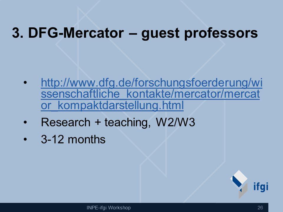INPE-ifgi Workshop 26 3. DFG-Mercator – guest professors http://www.dfg.de/forschungsfoerderung/wi ssenschaftliche_kontakte/mercator/mercat or_kompakt