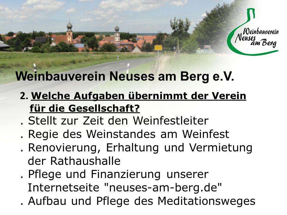 Weinbauverein Neuses am Berg e.V. 2. Welche Aufgaben übernimmt der Verein für die Gesellschaft?. Stellt zur Zeit den Weinfestleiter. Regie des Weinsta