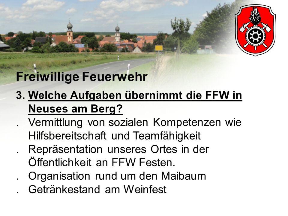 Freiwillige Feuerwehr 3. Welche Aufgaben übernimmt die FFW in Neuses am Berg?. Vermittlung von sozialen Kompetenzen wie Hilfsbereitschaft und Teamfähi