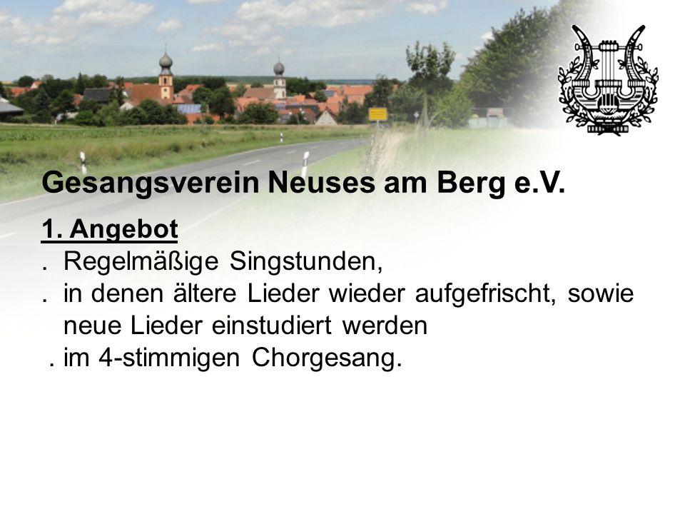 Gesangsverein Neuses am Berg e.V. 1. Angebot. Regelmäßige Singstunden,. in denen ältere Lieder wieder aufgefrischt, sowie neue Lieder einstudiert werd