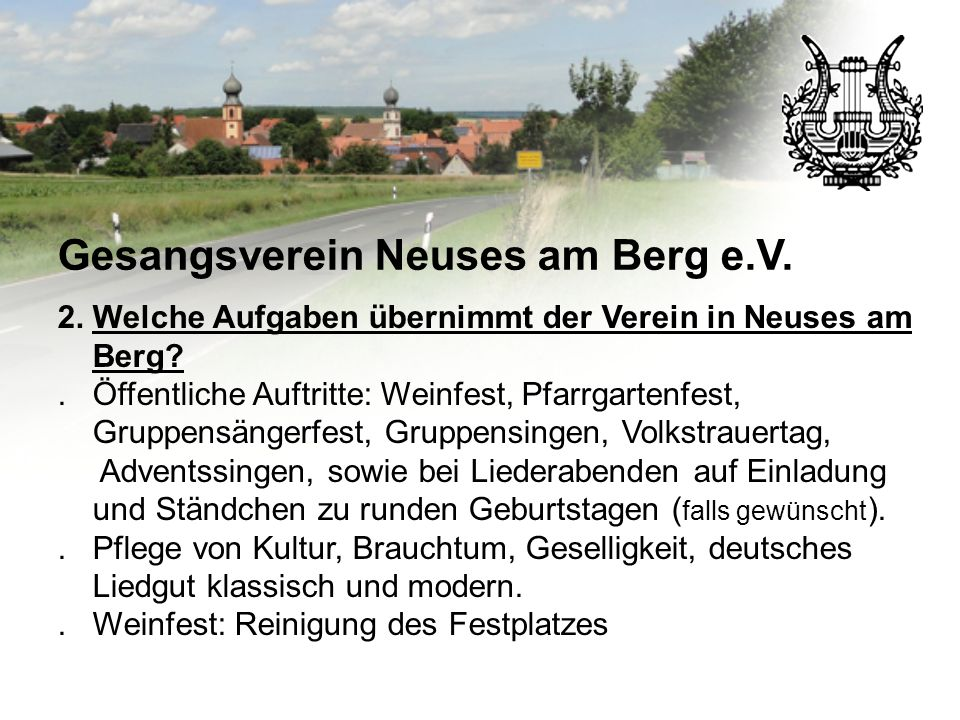 Gesangsverein Neuses am Berg e.V. 2. Welche Aufgaben übernimmt der Verein in Neuses am Berg?. Öffentliche Auftritte: Weinfest, Pfarrgartenfest, Gruppe