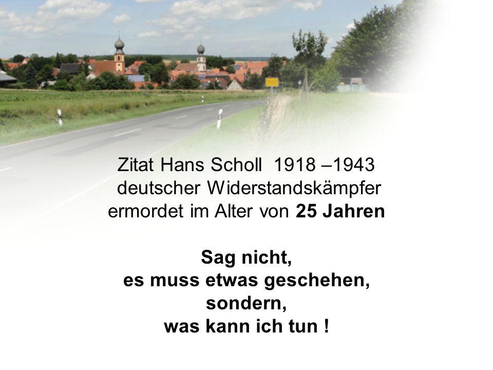 Zitat Hans Scholl 1918 –1943 deutscher Widerstandskämpfer ermordet im Alter von 25 Jahren Sag nicht, es muss etwas geschehen, sondern, was kann ich tu