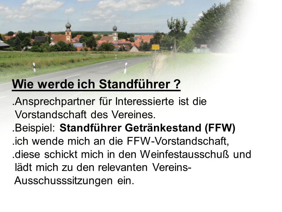 Wie werde ich Standführer ?.Ansprechpartner für Interessierte ist die Vorstandschaft des Vereines..Beispiel: Standführer Getränkestand (FFW).ich wende