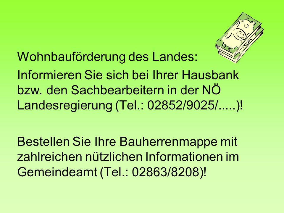 Wohnbauförderung des Landes: Informieren Sie sich bei Ihrer Hausbank bzw.