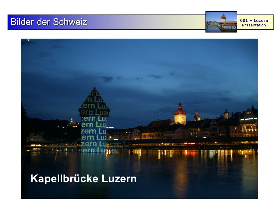 F S - M BilderderSchweiz Bilder der Schweiz 001 – Luzern Präsentation Kapellbrücke Luzern