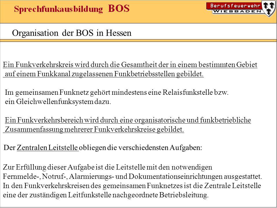 Organisation der BOS in Hessen Ein Funkverkehrskreis wird durch die Gesamtheit der in einem bestimmten Gebiet auf einem Funkkanal zugelassenen Funkbet