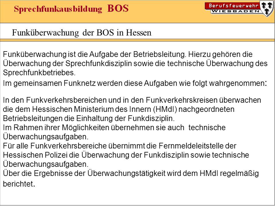 Funküberwachung der BOS in Hessen Funküberwachung ist die Aufgabe der Betriebsleitung. Hierzu gehören die Überwachung der Sprechfunkdisziplin sowie di