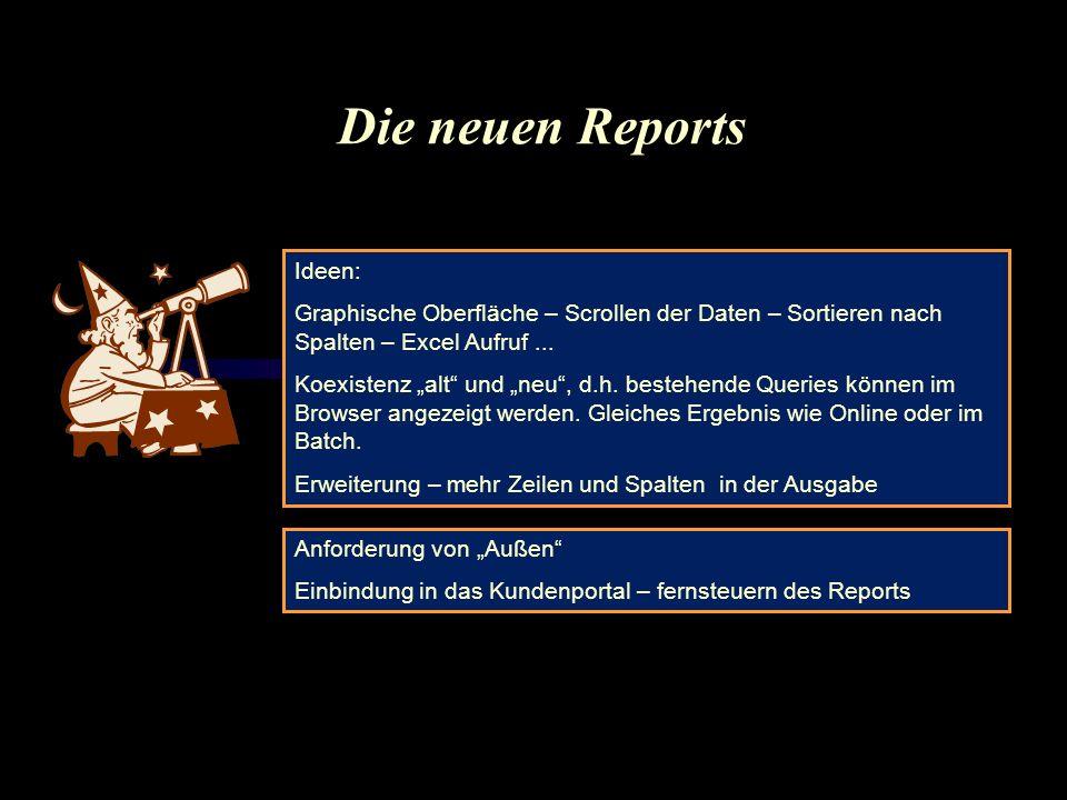 Die neuen Reports Ideen: Graphische Oberfläche – Scrollen der Daten – Sortieren nach Spalten – Excel Aufruf...