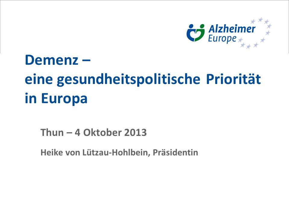Demenz – eine gesundheitspolitische Priorität in Europa Thun – 4 Oktober 2013 Heike von Lützau-Hohlbein, Präsidentin