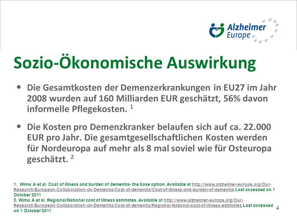 4 Sozio-Ökonomische Auswirkung Die Gesamtkosten der Demenzerkrankungen in EU27 im Jahr 2008 wurden auf 160 Milliarden EUR geschätzt, 56% davon informelle Pflegekosten.