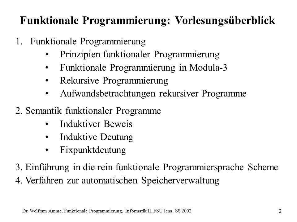 Dr. Wolfram Amme, Funktionale Programmierung, Informatik II, FSU Jena, SS 2002 2 Funktionale Programmierung: Vorlesungsüberblick 1.Funktionale Program