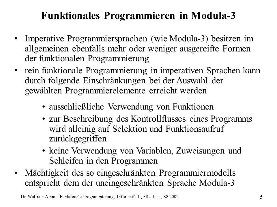 Dr. Wolfram Amme, Funktionale Programmierung, Informatik II, FSU Jena, SS 2002 5 Funktionales Programmieren in Modula-3 Imperative Programmiersprachen