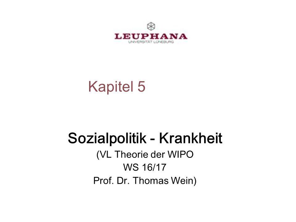 Kapitel 5 Sozialpolitik - Krankheit (VL Theorie der WIPO WS 16/17 Prof. Dr. Thomas Wein)