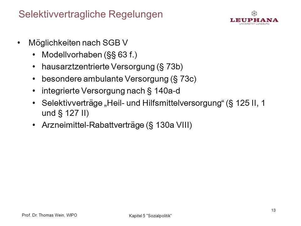 Prof. Dr. Thomas Wein, WIPO Selektivvertragliche Regelungen Möglichkeiten nach SGB V Modellvorhaben (§§ 63 f.) hausarztzentrierte Versorgung (§ 73b) b