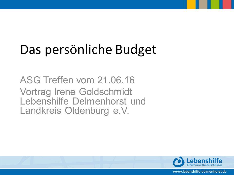Das persönliche Budget ASG Treffen vom 21.06.16 Vortrag Irene Goldschmidt Lebenshilfe Delmenhorst und Landkreis Oldenburg e.V.