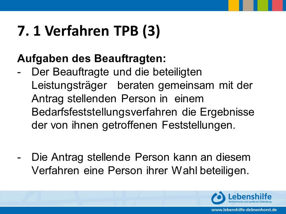 7. 1 Verfahren TPB (3) Aufgaben des Beauftragten: - Der Beauftragte und die beteiligten Leistungsträger beraten gemeinsam mit der Antrag stellenden Pe