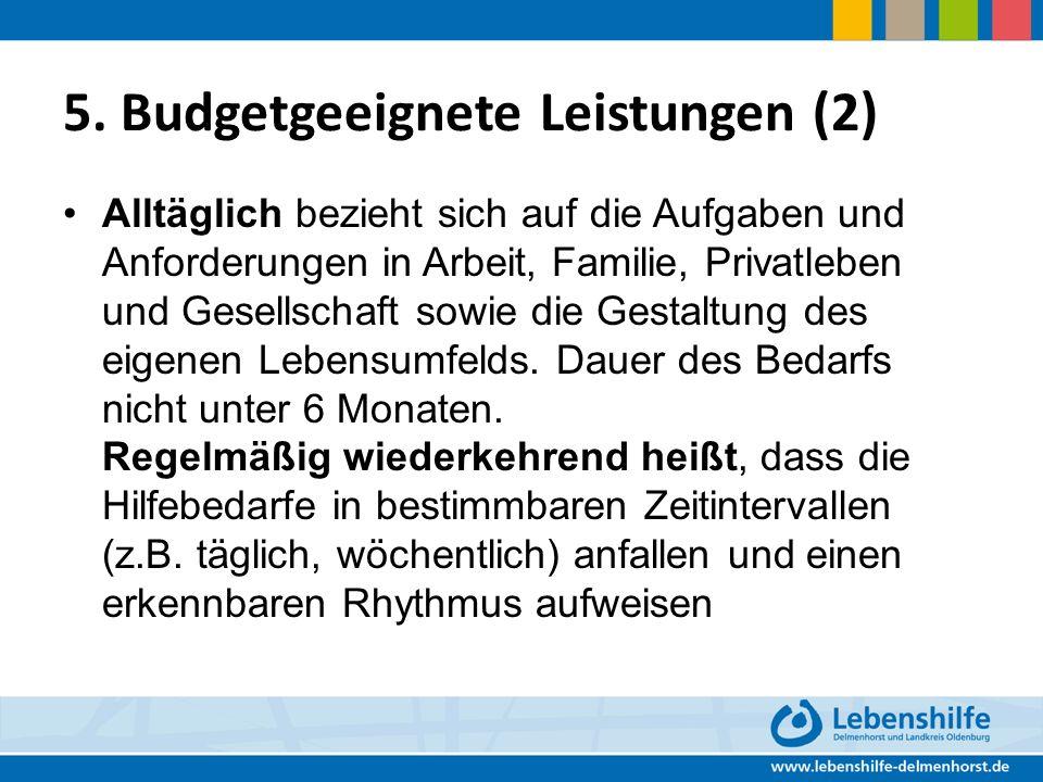5. Budgetgeeignete Leistungen (2) Alltäglich bezieht sich auf die Aufgaben und Anforderungen in Arbeit, Familie, Privatleben und Gesellschaft sowie di