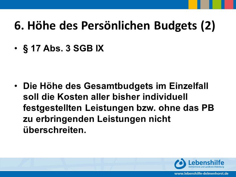 6. Höhe des Persönlichen Budgets (2) § 17 Abs. 3 SGB IX Die Höhe des Gesamtbudgets im Einzelfall soll die Kosten aller bisher individuell festgestellt
