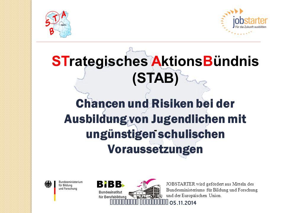 S T A B STrategisches AktionsBündnis (STAB) - Chancen und Risiken bei der Ausbildung von Jugendlichen mit ungünstigen schulischen Voraussetzungen Bund