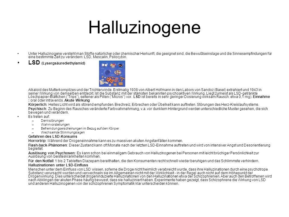 Halluzinogene Unter Halluzinogene versteht man Stoffe natürlicher oder chemischer Herkunft, die geeignet sind, die Bewußtseinslage und die Sinnesempfindungen für eine bestimmte Zeit zu verändern: LSD, Mescalin, Psilocybin.